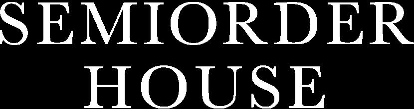 SEMI ORDER HOUSE